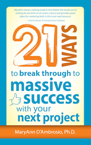 MaryAnn's 21 Ways Book . . . Break Through to Massive Success With Your Next Project